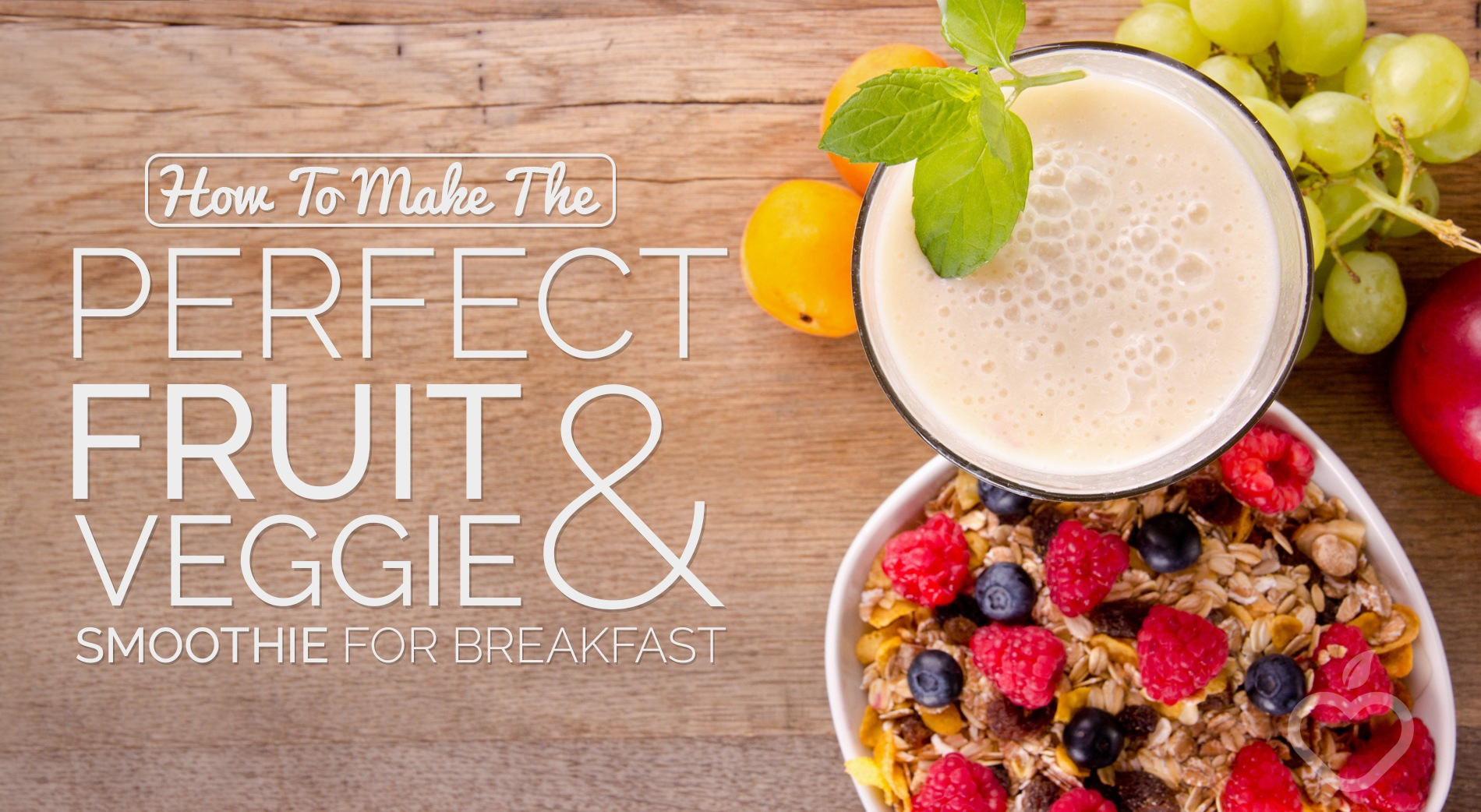 How To Make The Perfect Fruit And Veggie Smoothie For