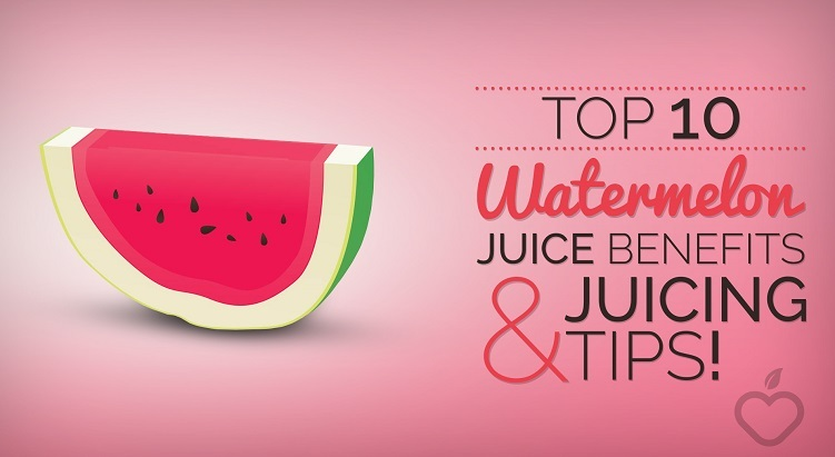 Top 10 Watermelon Juice Benefits and Juicing Tips