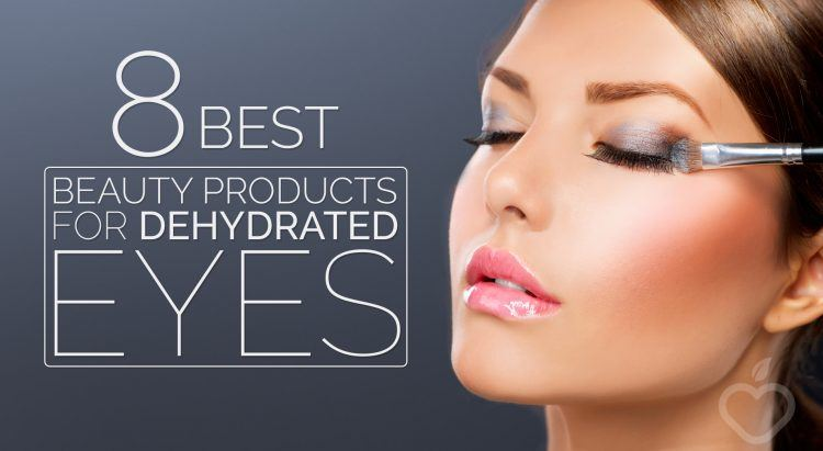 8 Best Beauty Products For Dehydrated Eyes
