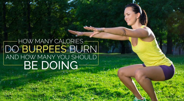 How Many Calories Do Burpees Burn And How Many You Should Be Doing