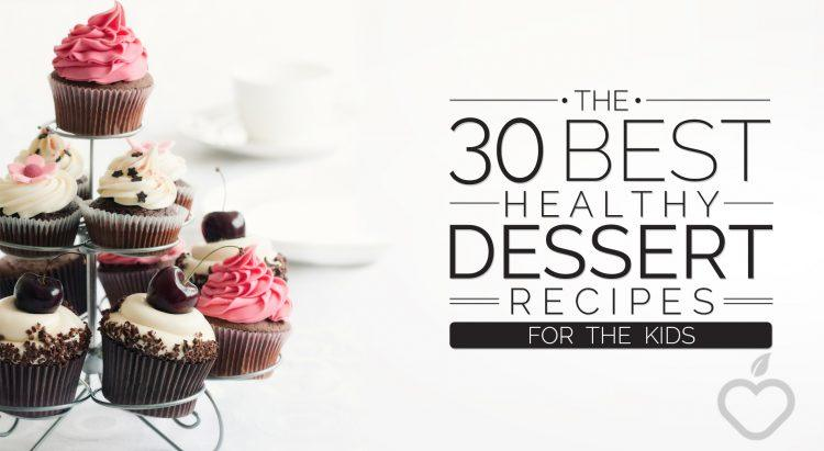 The 30 Best Healthy Dessert Recipes For The Kids