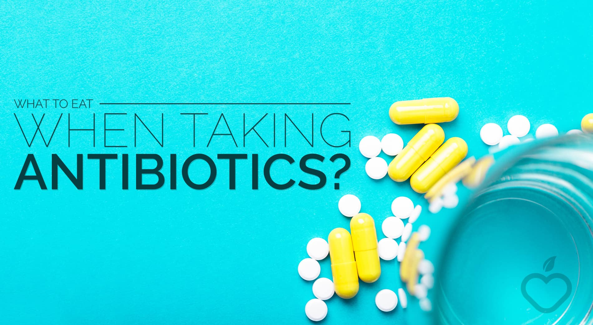 Antibiotics Image Design 1 - What to Eat When Taking Antibiotic
