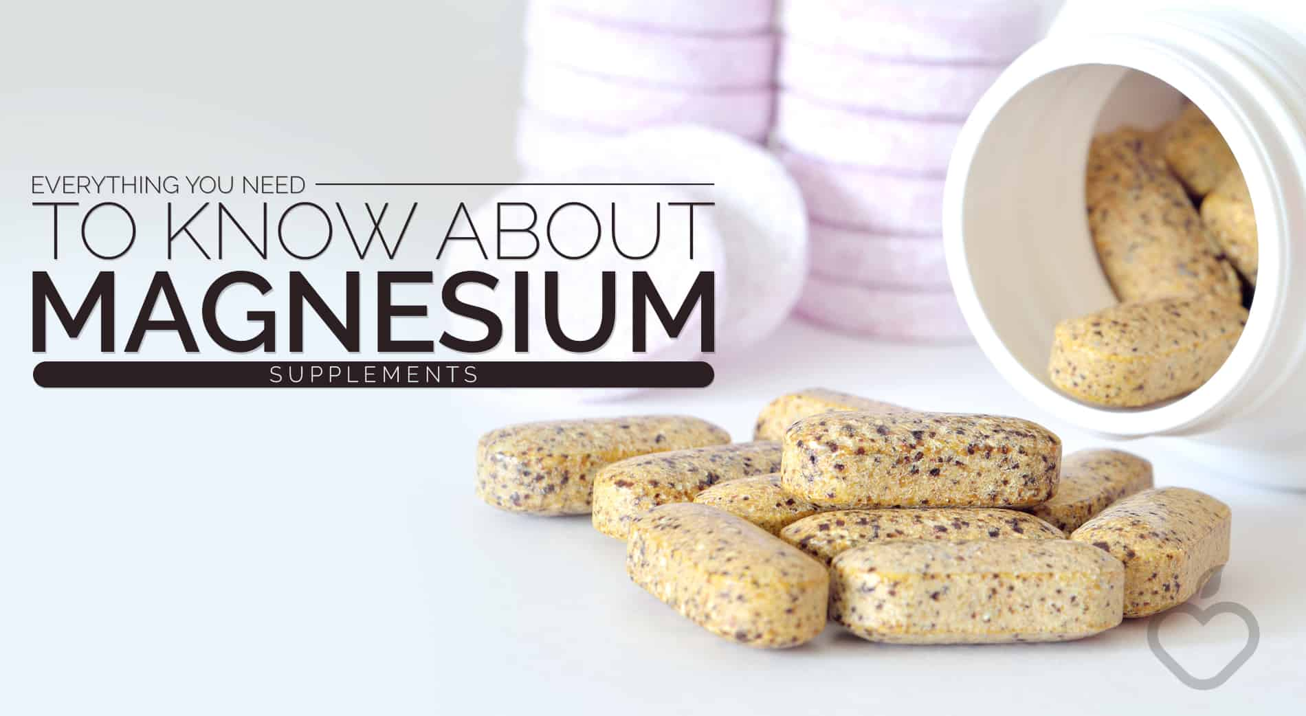 Magnesium Image Design 1 - Everything You Need to Know About Magnesium Supplements