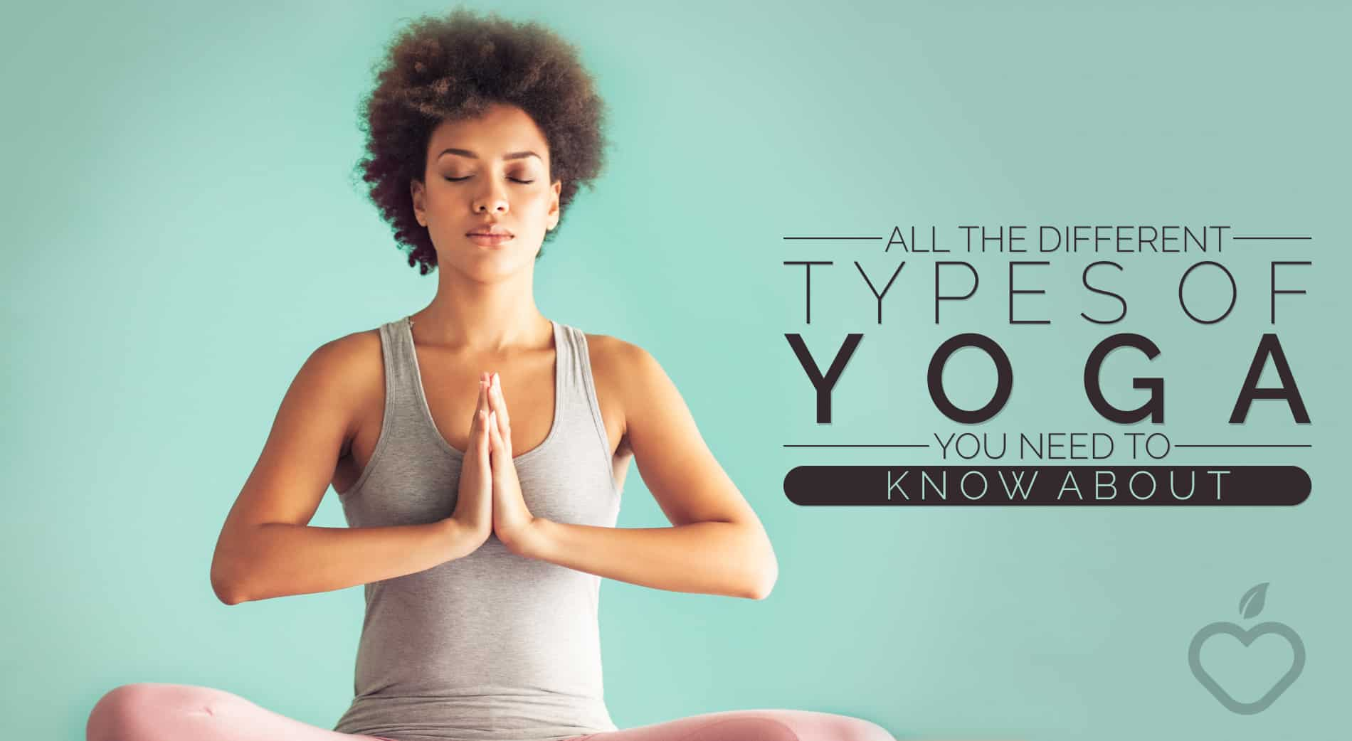All The Different Types Of Yoga You Need To Know About