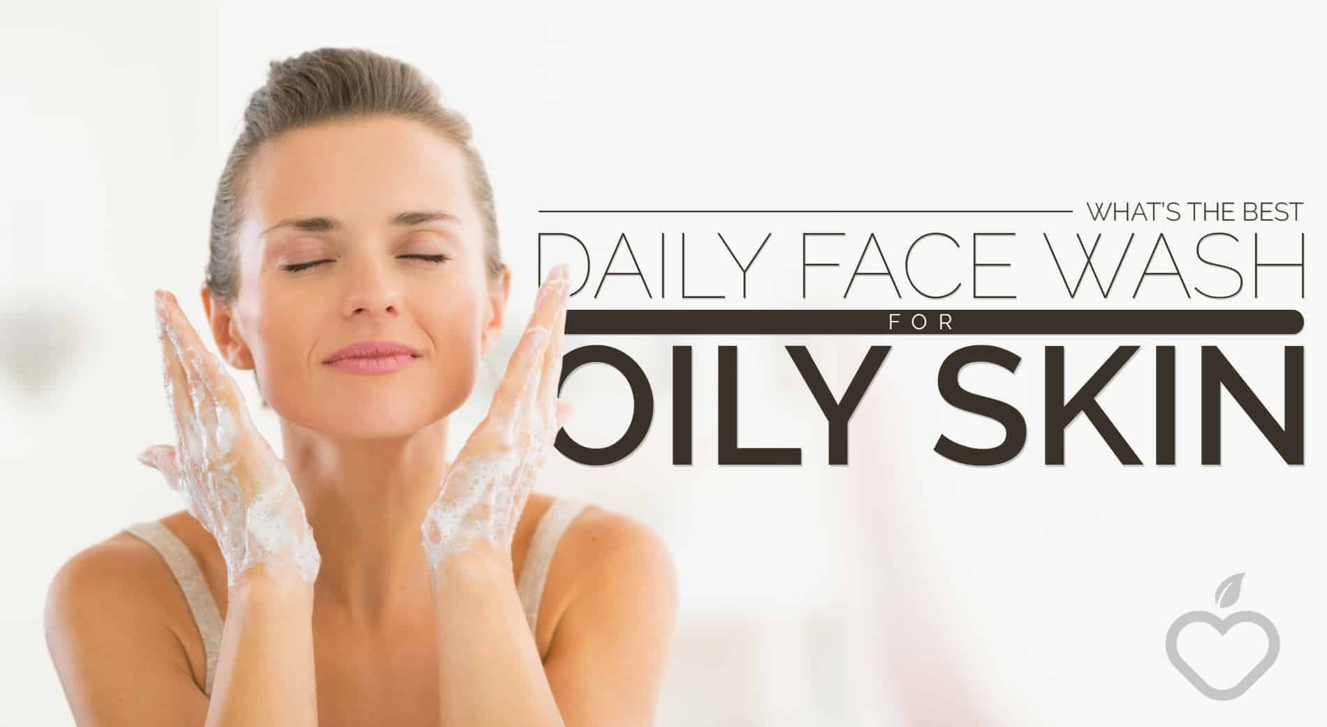 Daily Face Wash Image Design 1 - What's The Greatest Each day Face Wash For Oily Pores and skin